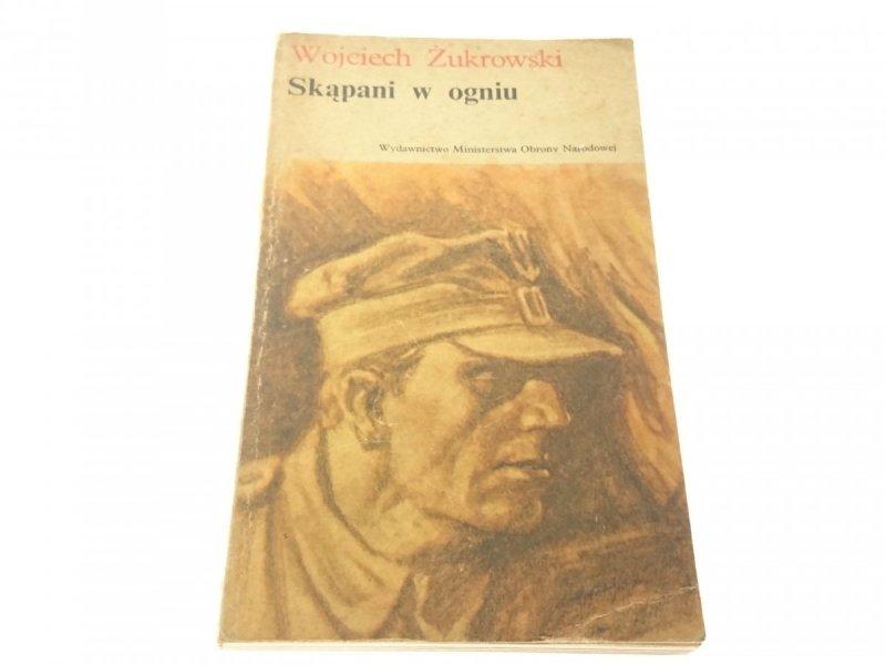 SKĄPANI W OGNIU - Wojciech Żukrowski (Wyd IX 1982)