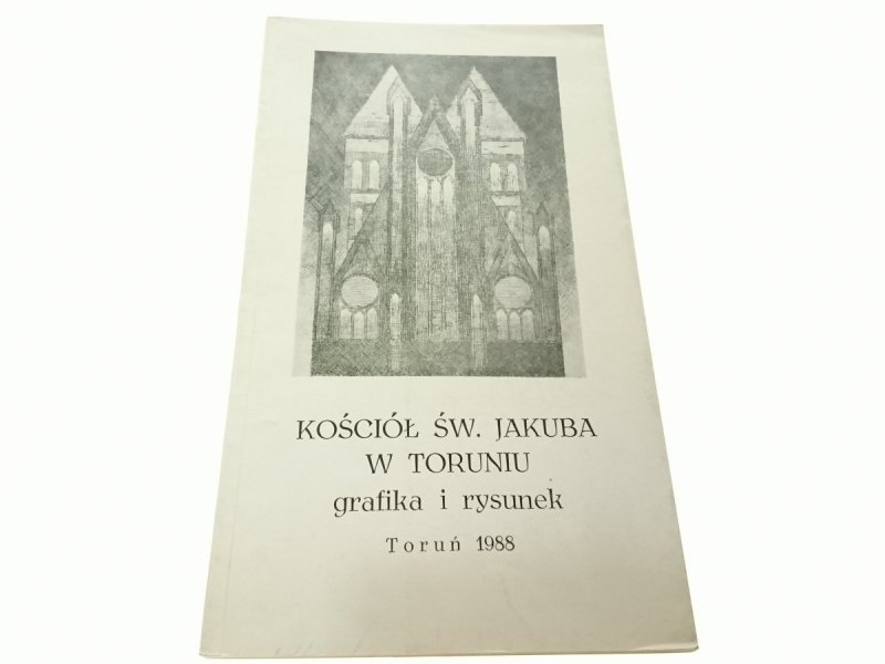 KOŚCIÓŁ ŚW. JAKUBA W TORUNIU. GRAFIKA I RYSUNEK