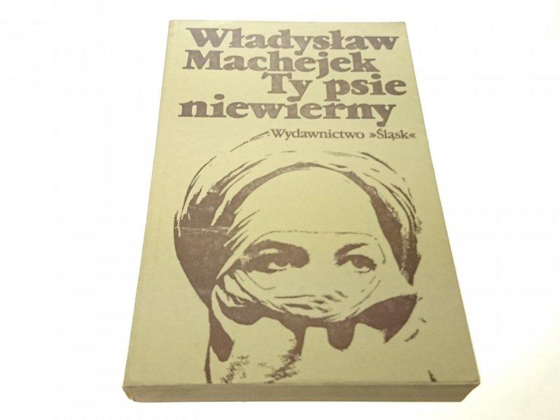 TY PSIE NIEWIERNY - Władysław Machejek (1979)