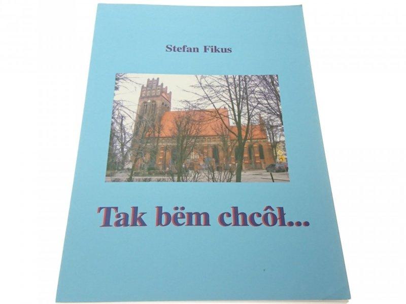 TAK BEM CHCÓŁ... - Stefan Fikus (2010)