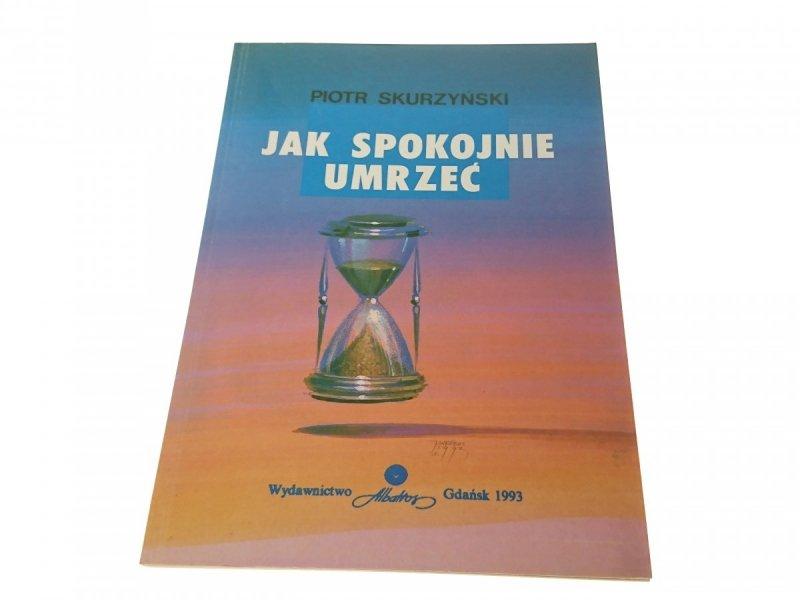JAK SPOKOJNIE UMRZEĆ - Piotr Skurzyński
