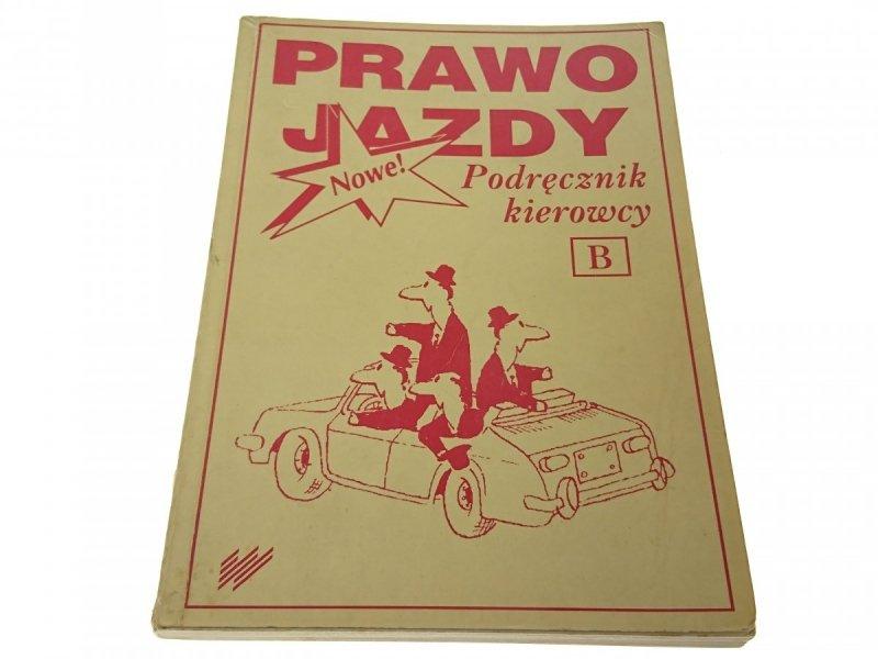 PRAWO JAZDY. PODRĘCZNIK KIEROWCY B (Wyd. II 1993)