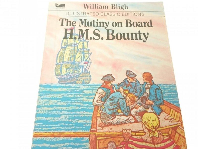 THE MUTINY ON BOARD H.M.S. BOUNTY - W. Bligh