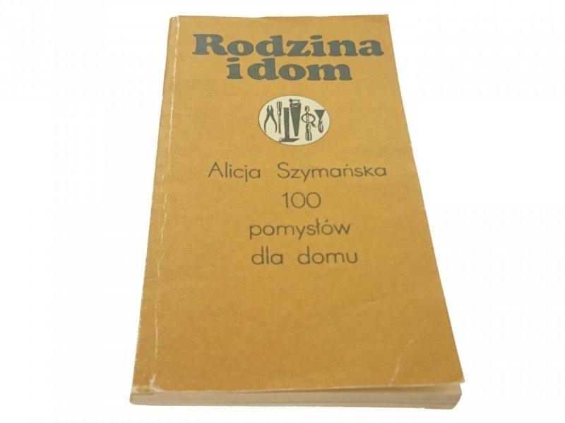 RODZINA I DOM 100 POMYSŁÓW - Alicja Szymańska