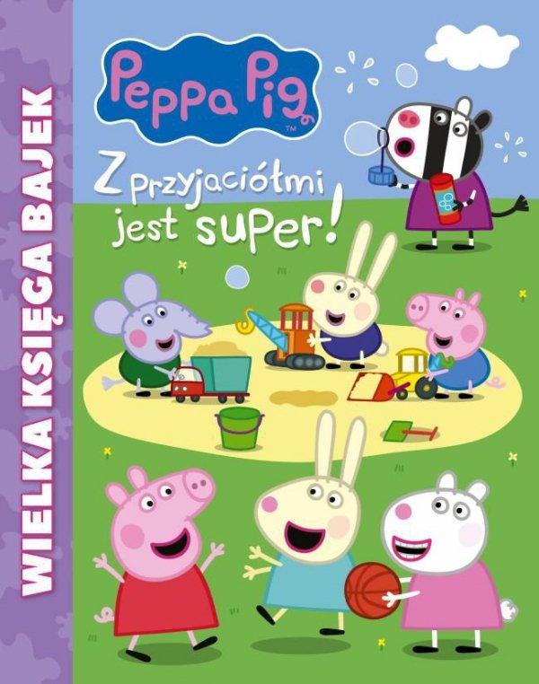 Świnka Peppa Wielka księga bajek 3 Z przyjaciółmi jest super!