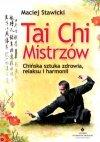 Tai Chi Mistrzów Chińska sztuka zdrowia relaksu i harmonii