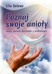Poznaj swoje anioły. Nowe metody kontaktu z niebiosami