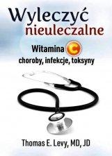 Wyleczyć nieuleczalne Witamina C Choroby infekcje toksyny
