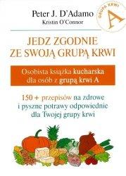 Jedz zgodnie ze swoją grupą krwi. Osobista książka kucharska dla osób z grupą krwi A