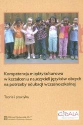 Kompetencja międzykulturowa w kształceniu nauczycieli języków obcych na potrzeby edukacji wczesnoszkolnej. Teoria i praktyka