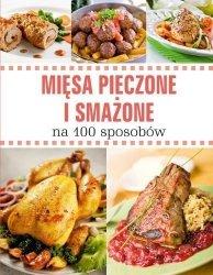 Mięsa pieczone i smażone na 100 sposobów