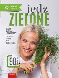 Jedz zielone 90 przepisów Pyszne przepisy dla warzywnych niejadków