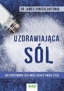 Uzdrawiająca sól Jak spożywanie soli może ocalić Twoje życie
