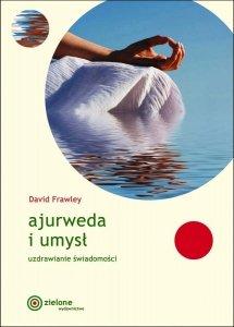 Ajurweda i umysł Uzdrawianie świadomości