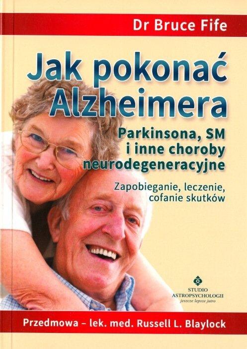 Jak pokonać Alzheimera Parkinsona SM i inne choroby neurodegeneracyjne