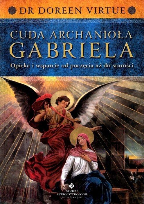 Cuda Archanioła Gabriela. Opieka i wsparcie od poczęcia aż do starości