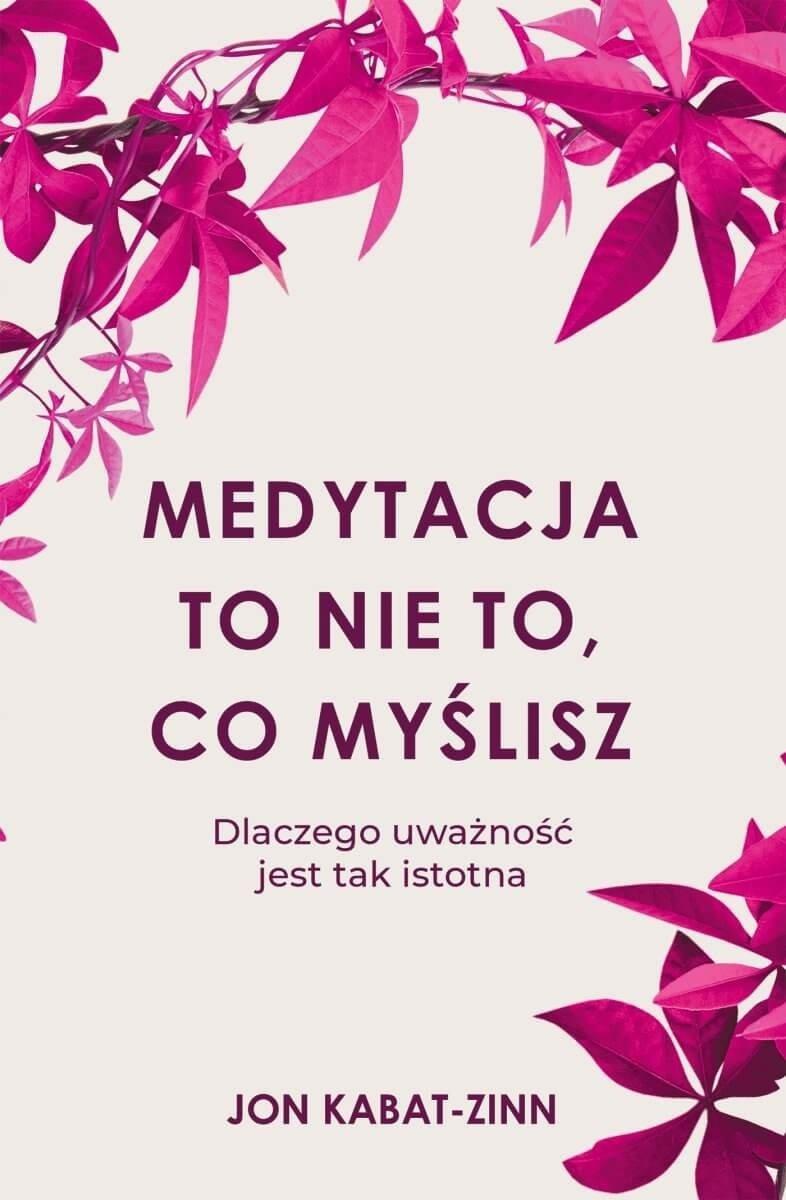 Obudź się Medytacja to nie to co myślisz Uzdrawiająca moc uważności Uważność dla wszystkich