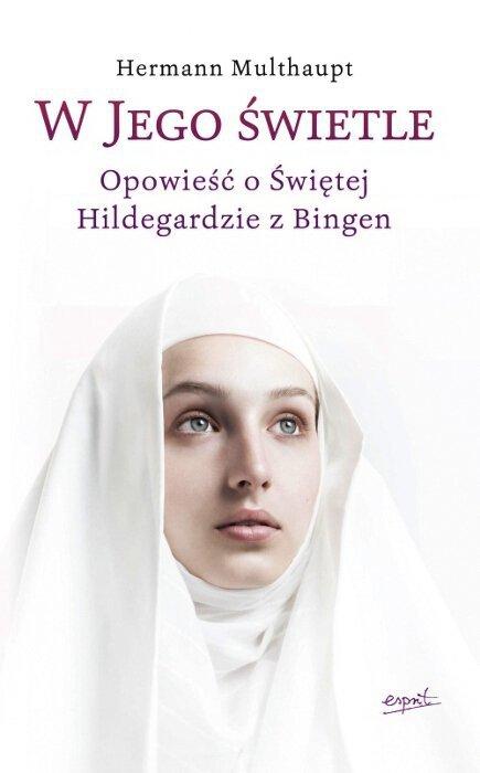 W Jego świetle. Opowieść o świętej Hildegardzie z Bingen