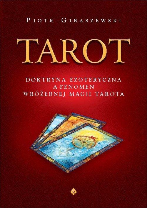 Tarot. Doktryna ezoteryczna a fenomen wróżebnej magii Tarota