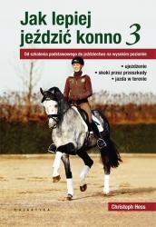 KSIĄŻKA Jak lepiej jeździć konno cz. 3 - jeździectwo na wysokim poziomie 24H