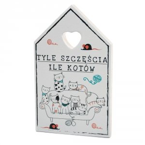 Drewniana tabliczka w kształcie domku z napisem Tyle szczęścia ile kotów... - Druk UV wzbogacony lakierem bezbarwnym co daje efekt 3D